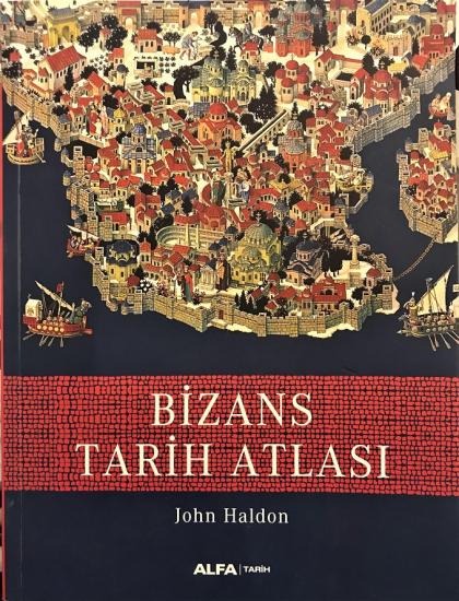 BİZANS TARİH ATLASI - JOHN HALDON BİRİNCİ BASIM